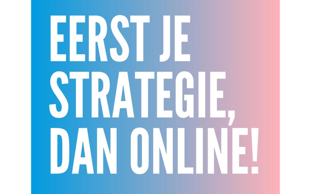 Eerst je strategie, dan online.